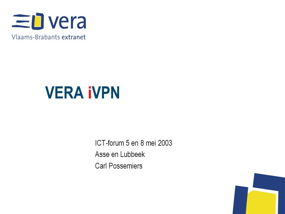 VERA iVPN ICT-forum 5 en 8 mei 2003 Asse en Lubbeek Carl Possemiers