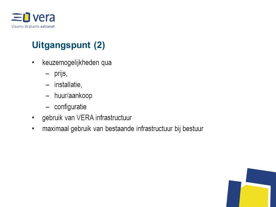 Uitgangspunt (2) keuzemogelijkheden qua –prijs, –installatie, –huur/aankoop –configuratie gebruik van VERA infrastructuur maximaal gebruik van bestaande infrastructuur bij bestuur