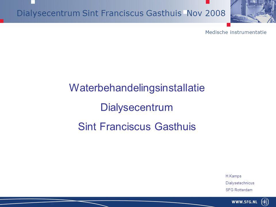 Medische instrumentatie Dialysecentrum Sint Franciscus Gasthuis Nov 2008 Waterbehandelingsinstallatie Dialysecentrum Sint Franciscus Gasthuis H.Kamps
