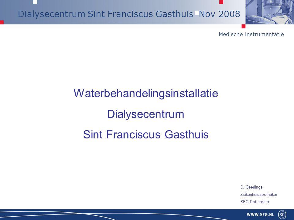 Medische instrumentatie Dialysecentrum Sint Franciscus Gasthuis Nov 2008 Waterbehandelingsinstallatie Dialysecentrum Sint Franciscus Gasthuis C. Geerl