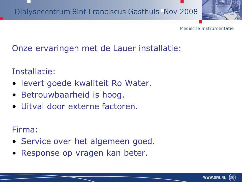 Medische instrumentatie Dialysecentrum Sint Franciscus Gasthuis Nov 2008 Onze ervaringen met de Lauer installatie: Installatie: levert goede kwaliteit