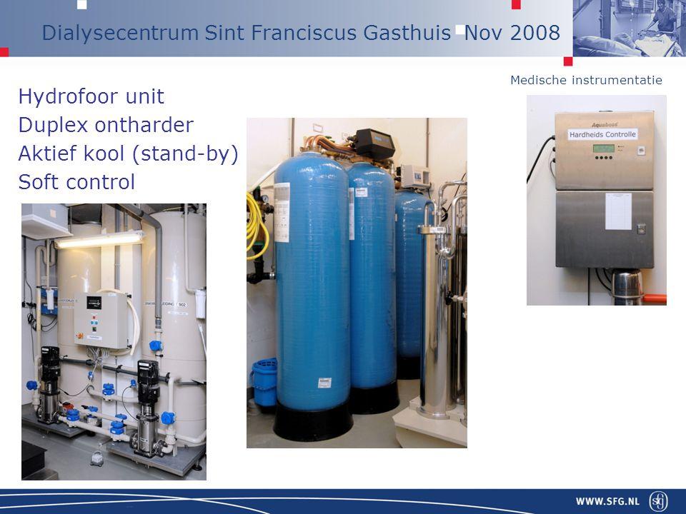 Medische instrumentatie Dialysecentrum Sint Franciscus Gasthuis Nov 2008 Hydrofoor unit Duplex ontharder Aktief kool (stand-by) Soft control