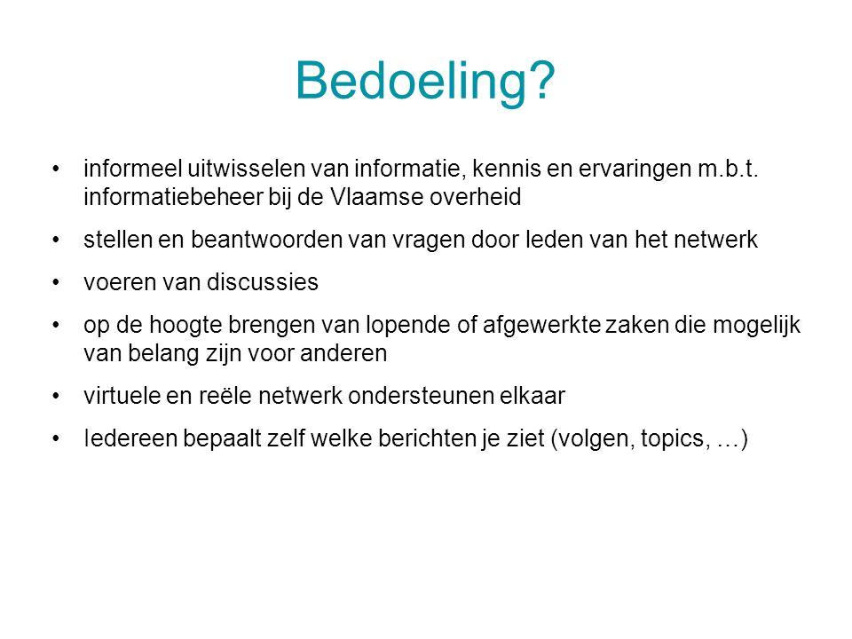 Bedoeling? informeel uitwisselen van informatie, kennis en ervaringen m.b.t. informatiebeheer bij de Vlaamse overheid stellen en beantwoorden van vrag