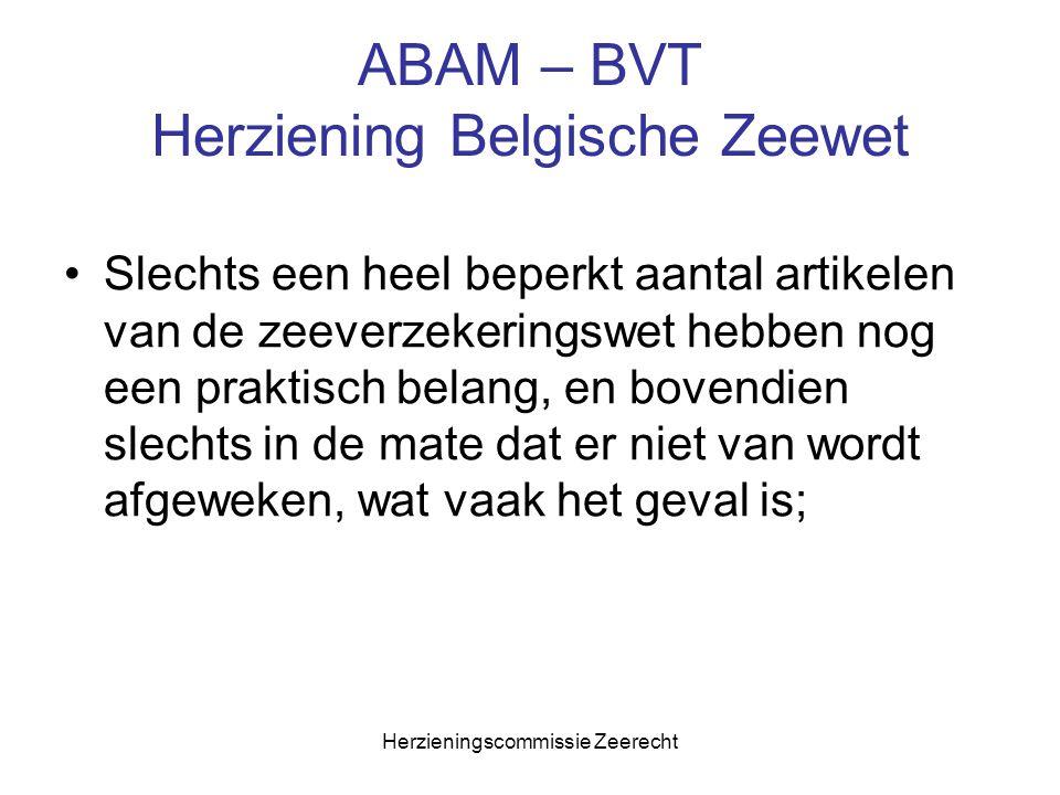 Herzieningscommissie Zeerecht ABAM – BVT Herziening Belgische Zeewet Slechts een heel beperkt aantal artikelen van de zeeverzekeringswet hebben nog ee