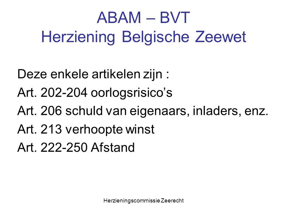 Herzieningscommissie Zeerecht ABAM – BVT Herziening Belgische Zeewet Deze enkele artikelen zijn : Art. 202-204 oorlogsrisico's Art. 206 schuld van eig