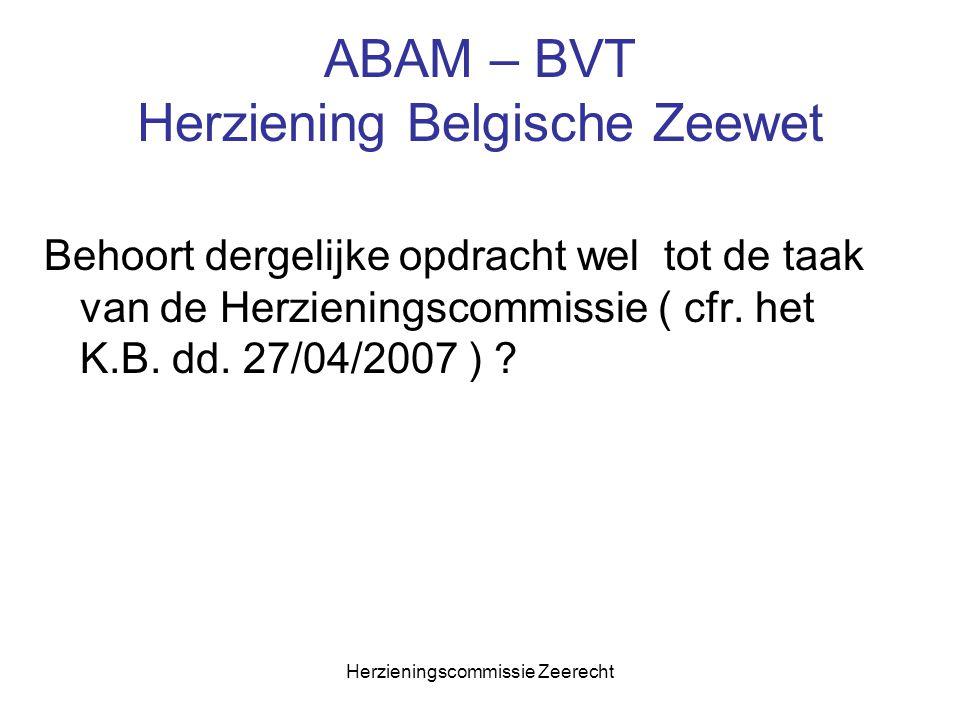 Herzieningscommissie Zeerecht ABAM – BVT Herziening Belgische Zeewet Behoort dergelijke opdracht wel tot de taak van de Herzieningscommissie ( cfr. he