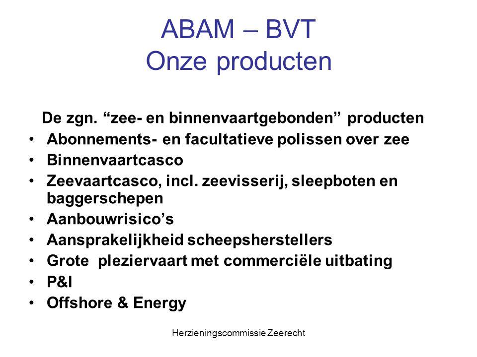 """Herzieningscommissie Zeerecht ABAM – BVT Onze producten De zgn. """"zee- en binnenvaartgebonden"""" producten Abonnements- en facultatieve polissen over zee"""