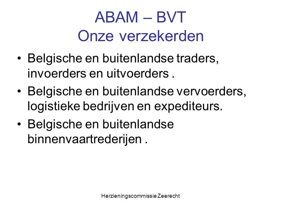 Herzieningscommissie Zeerecht ABAM – BVT Onze verzekerden Belgische en buitenlandse traders, invoerders en uitvoerders. Belgische en buitenlandse verv