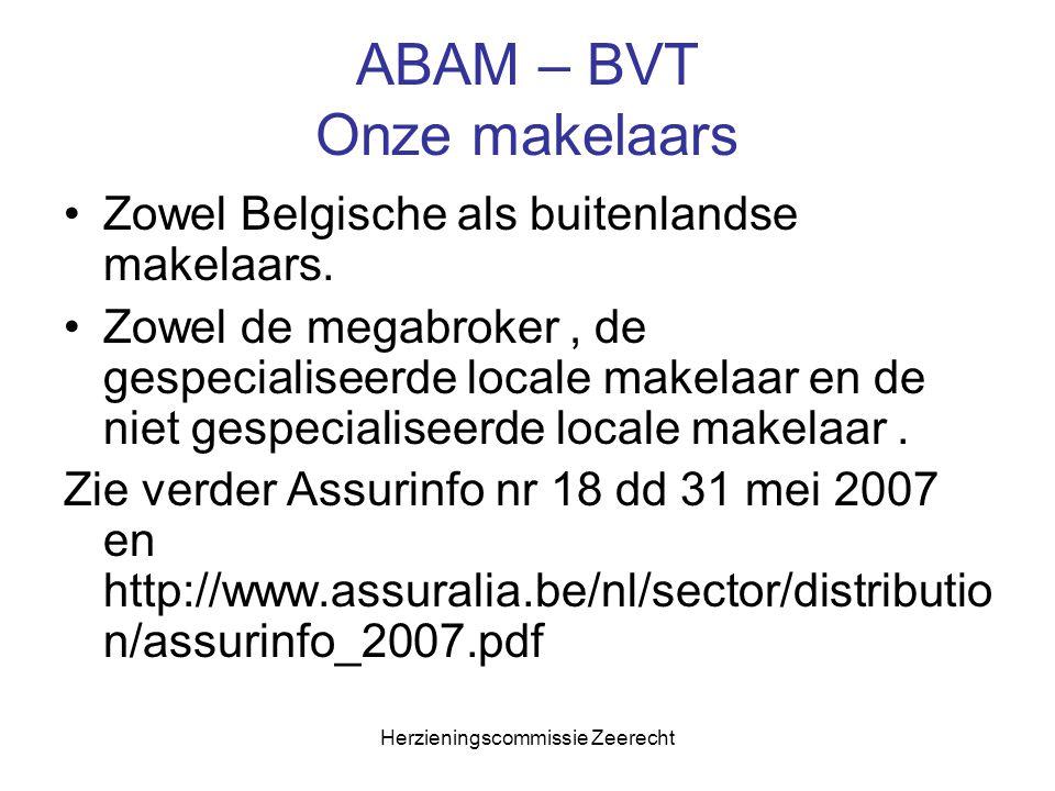 Herzieningscommissie Zeerecht ABAM – BVT Onze makelaars Zowel Belgische als buitenlandse makelaars. Zowel de megabroker, de gespecialiseerde locale ma
