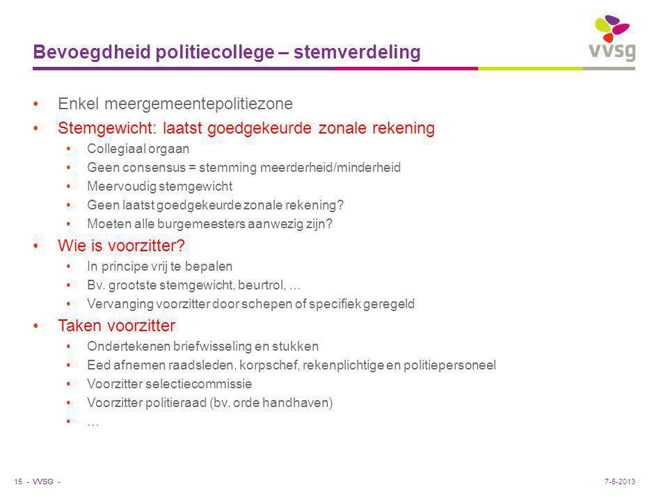 VVSG - Bevoegdheid politiecollege – stemverdeling Enkel meergemeentepolitiezone Stemgewicht: laatst goedgekeurde zonale rekening Collegiaal orgaan Gee