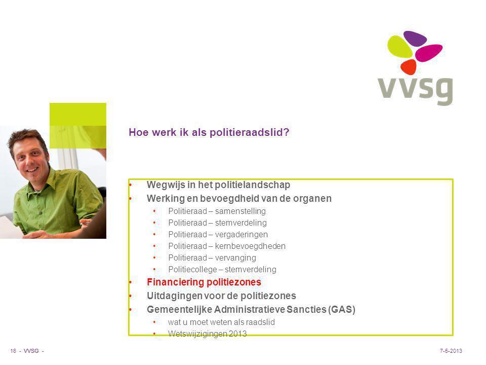 VVSG - Hoe werk ik als politieraadslid? 16 -7-5-2013 Wegwijs in het politielandschap Werking en bevoegdheid van de organen Politieraad – samenstelling