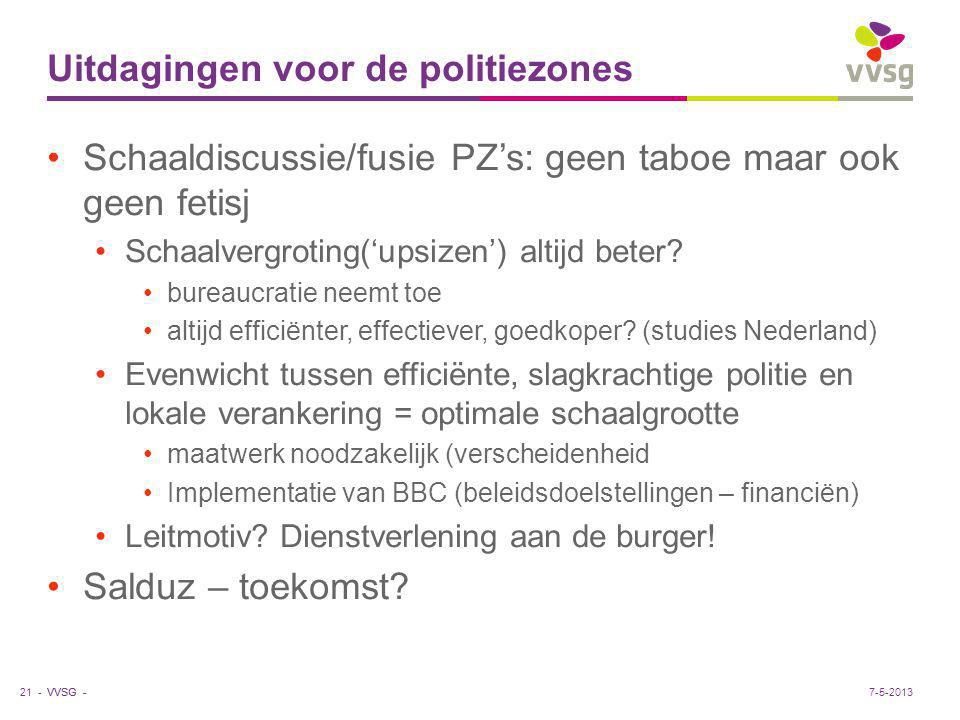 VVSG - Uitdagingen voor de politiezones Schaaldiscussie/fusie PZ's: geen taboe maar ook geen fetisj Schaalvergroting('upsizen') altijd beter? bureaucr