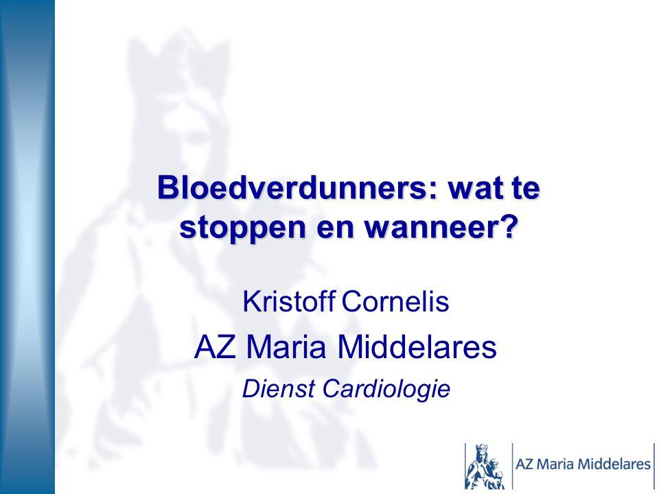 Bloedverdunners: wat te stoppen en wanneer? Kristoff Cornelis AZ Maria Middelares Dienst Cardiologie