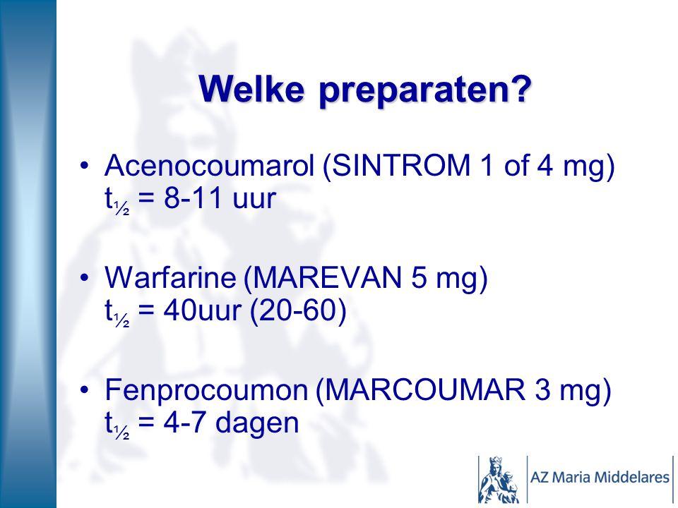 Welke preparaten? Acenocoumarol (SINTROM 1 of 4 mg) t ½ = 8-11 uur Warfarine (MAREVAN 5 mg) t ½ = 40uur (20-60) Fenprocoumon (MARCOUMAR 3 mg) t ½ = 4-