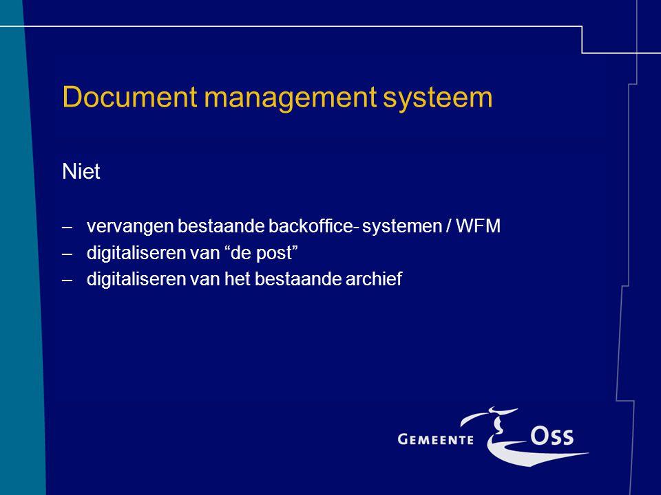 "Document management systeem Niet –vervangen bestaande backoffice- systemen / WFM –digitaliseren van ""de post"" –digitaliseren van het bestaande archief"