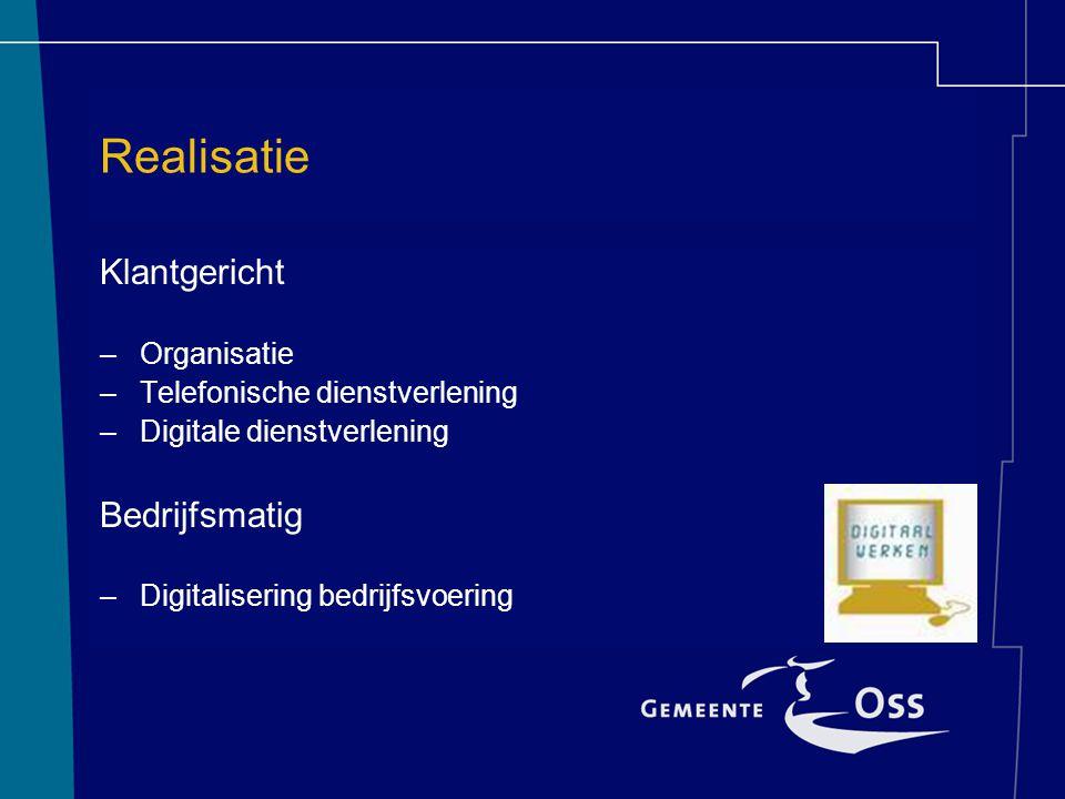 Realisatie Klantgericht –Organisatie –Telefonische dienstverlening –Digitale dienstverlening Bedrijfsmatig –Digitalisering bedrijfsvoering