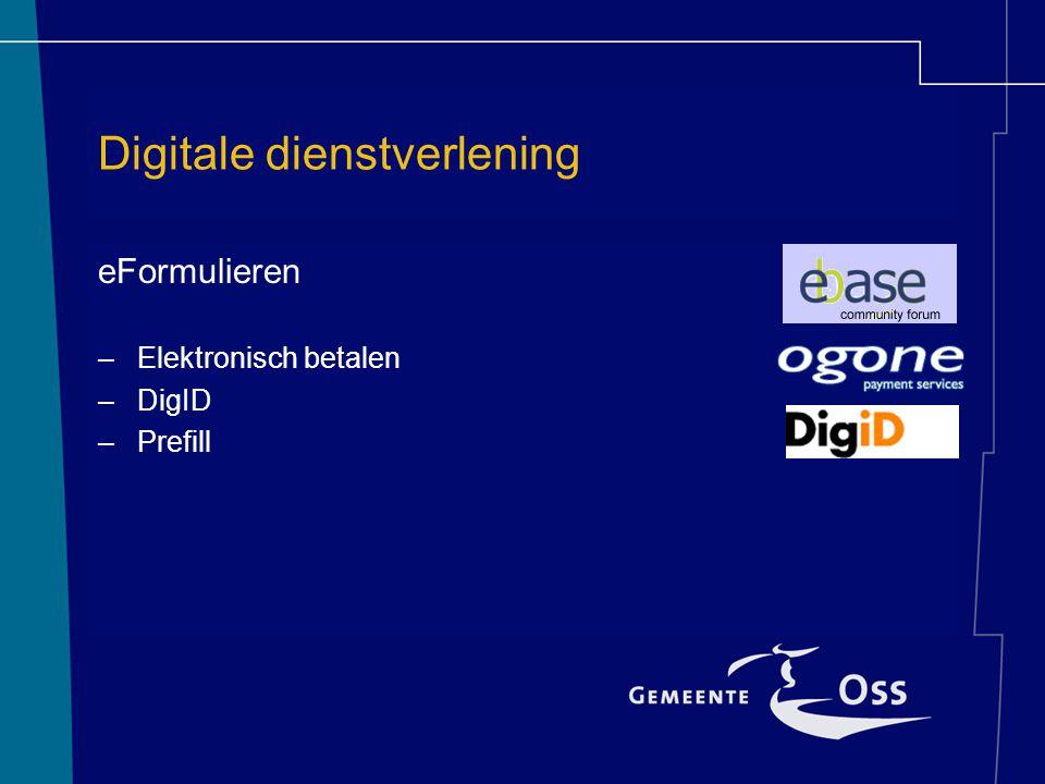 Digitale dienstverlening eFormulieren –Elektronisch betalen –DigID –Prefill