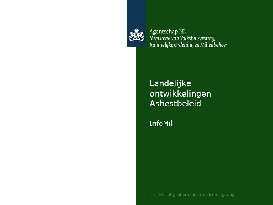>> Als het gaat om milieu en leefomgeving Landelijke ontwikkelingen Asbestbeleid InfoMil