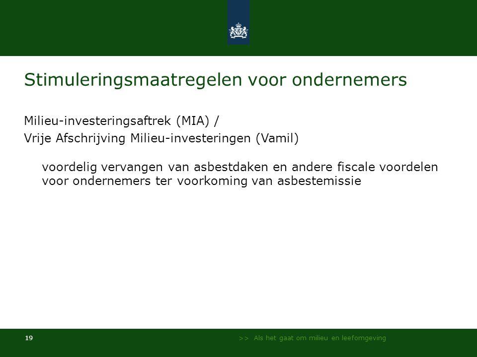 >> Als het gaat om milieu en leefomgeving 19 Stimuleringsmaatregelen voor ondernemers Milieu-investeringsaftrek (MIA) / Vrije Afschrijving Milieu-inve