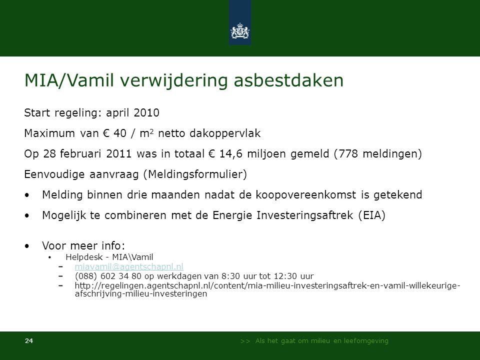>> Als het gaat om milieu en leefomgeving 24 MIA/Vamil verwijdering asbestdaken Start regeling: april 2010 Maximum van € 40 / m 2 netto dakoppervlak O