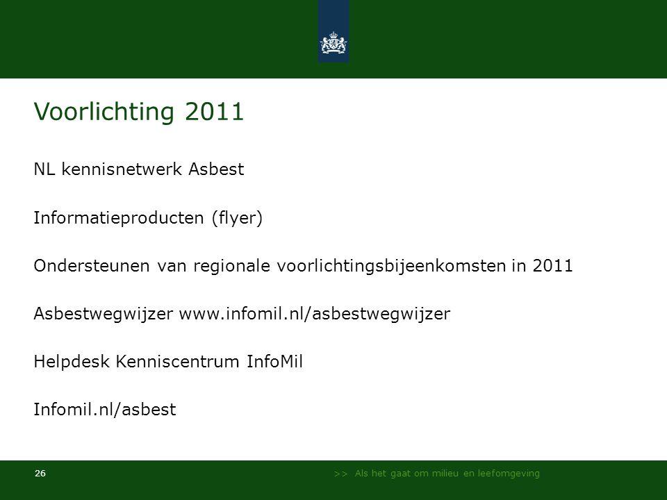 >> Als het gaat om milieu en leefomgeving 26 Voorlichting 2011 NL kennisnetwerk Asbest Informatieproducten (flyer) Ondersteunen van regionale voorlich