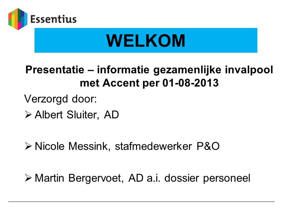 Presentatie – informatie gezamenlijke invalpool met Accent per 01-08-2013 Verzorgd door:  Albert Sluiter, AD  Nicole Messink, stafmedewerker P&O  M