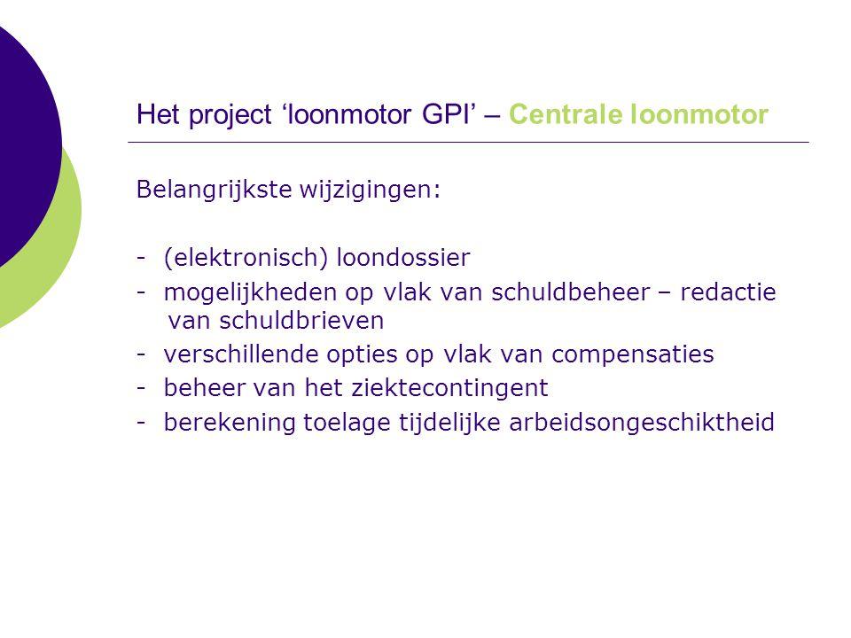 Het project 'loonmotor GPI' – Centrale loonmotor Belangrijkste wijzigingen: - (elektronisch) loondossier - mogelijkheden op vlak van schuldbeheer – re