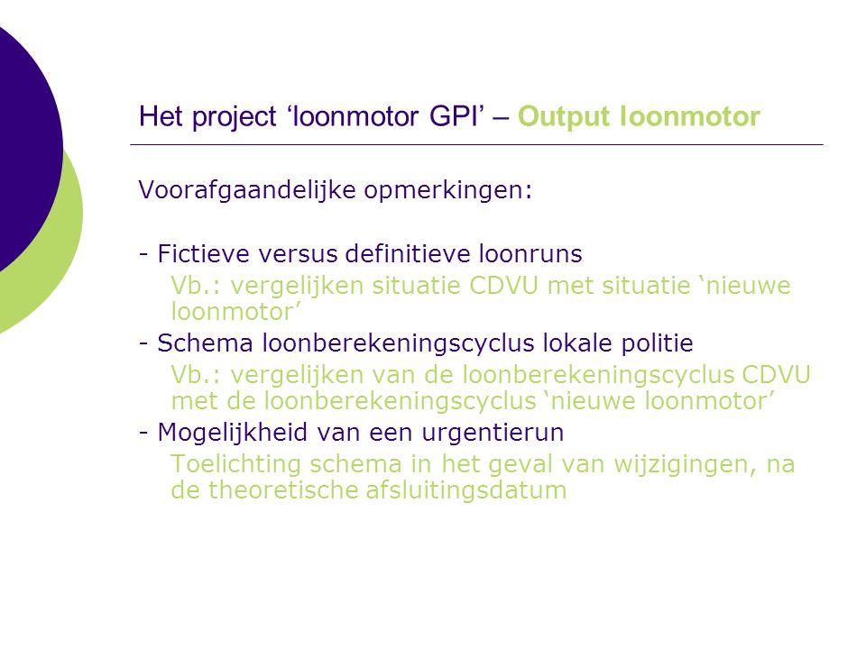 Het project 'loonmotor GPI' – Output loonmotor Voorafgaandelijke opmerkingen: - Fictieve versus definitieve loonruns Vb.: vergelijken situatie CDVU me