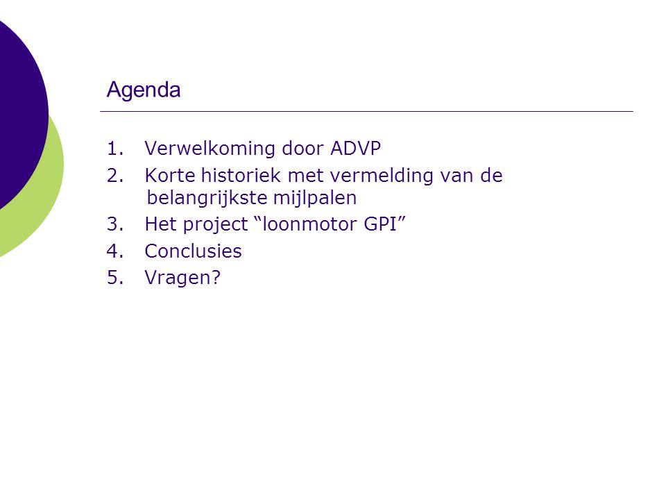 """Agenda 1. Verwelkoming door ADVP 2. Korte historiek met vermelding van de belangrijkste mijlpalen 3. Het project """"loonmotor GPI"""" 4. Conclusies 5. Vrag"""