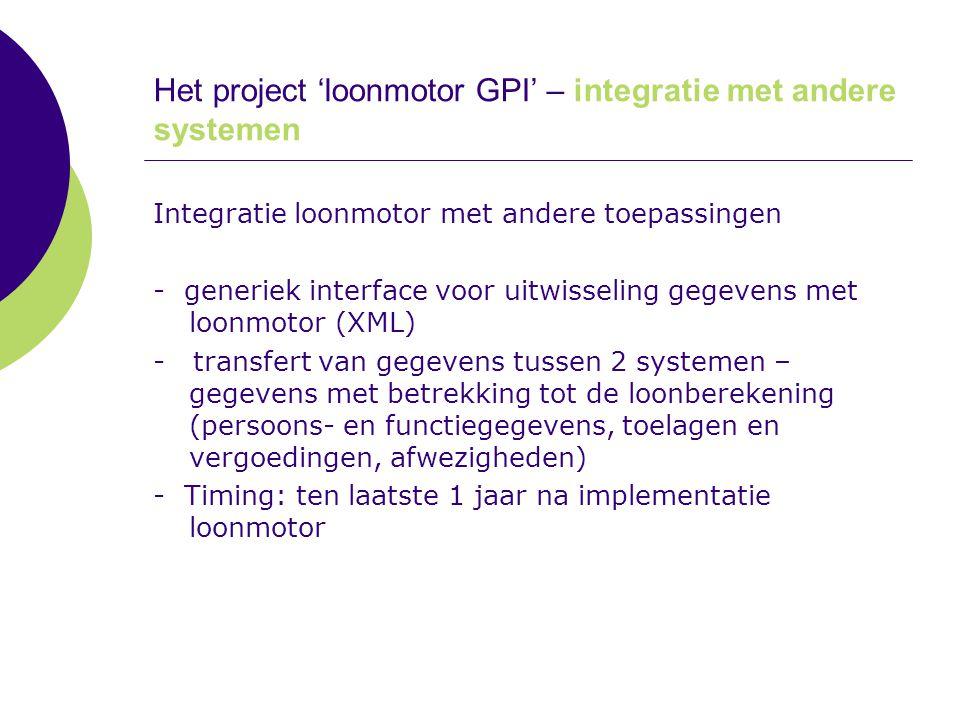 Het project 'loonmotor GPI' – integratie met andere systemen Integratie loonmotor met andere toepassingen - generiek interface voor uitwisseling gegev