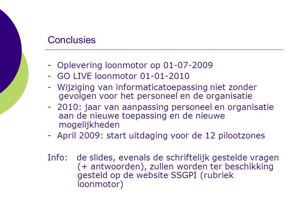Conclusies - Oplevering loonmotor op 01-07-2009 - GO LIVE loonmotor 01-01-2010 - Wijziging van informaticatoepassing niet zonder gevolgen voor het per