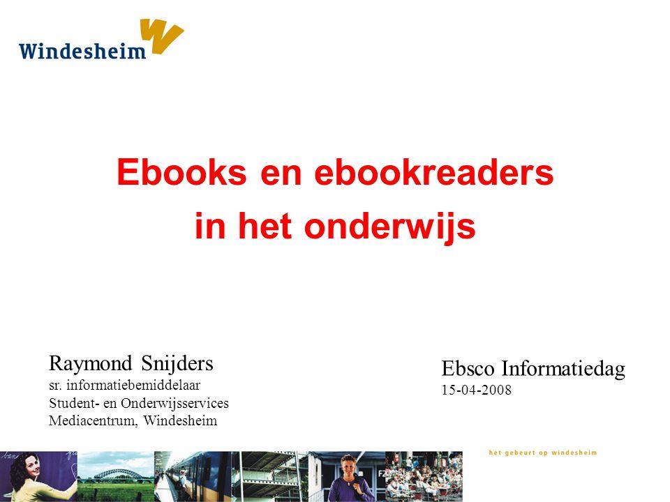 Ebooks en ebookreaders in het onderwijs Raymond Snijders sr. informatiebemiddelaar Student- en Onderwijsservices Mediacentrum, Windesheim Ebsco Inform