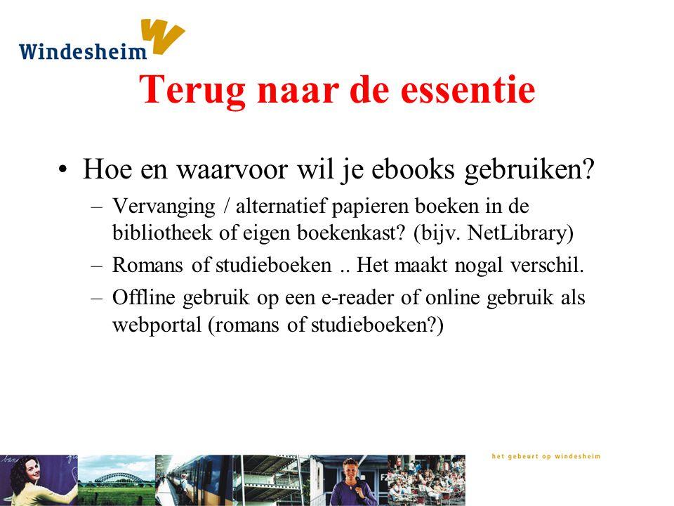 Terug naar de essentie Hoe en waarvoor wil je ebooks gebruiken? –Vervanging / alternatief papieren boeken in de bibliotheek of eigen boekenkast? (bijv