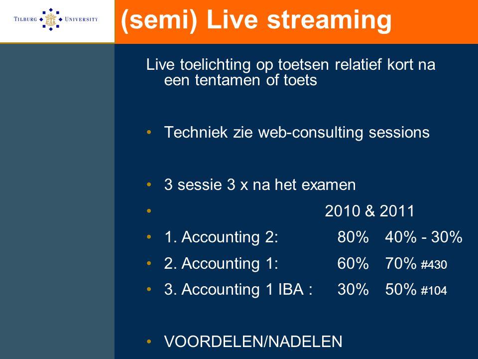 (semi) Live streaming Live toelichting op toetsen relatief kort na een tentamen of toets Techniek zie web-consulting sessions 3 sessie 3 x na het examen 2010 & 2011 1.