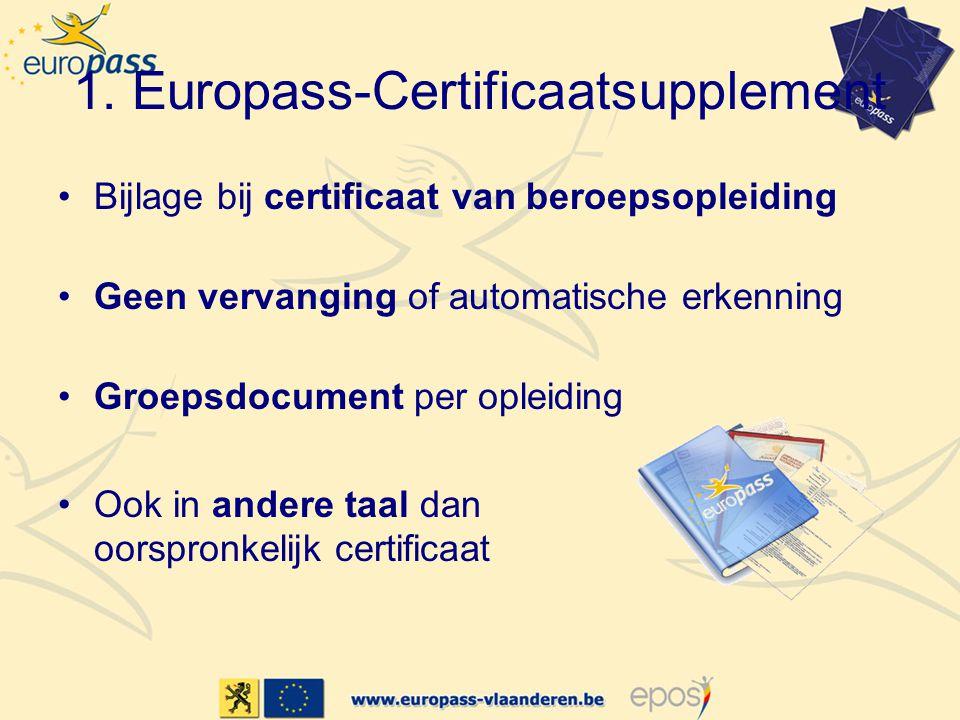 1. Europass-Certificaatsupplement Bijlage bij certificaat van beroepsopleiding Geen vervanging of automatische erkenning Groepsdocument per opleiding
