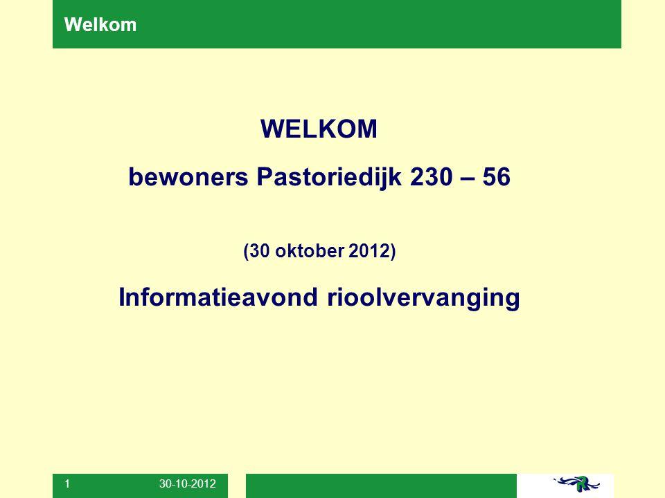 30-10-2012 1 Welkom WELKOM bewoners Pastoriedijk 230 – 56 (30 oktober 2012) Informatieavond rioolvervanging