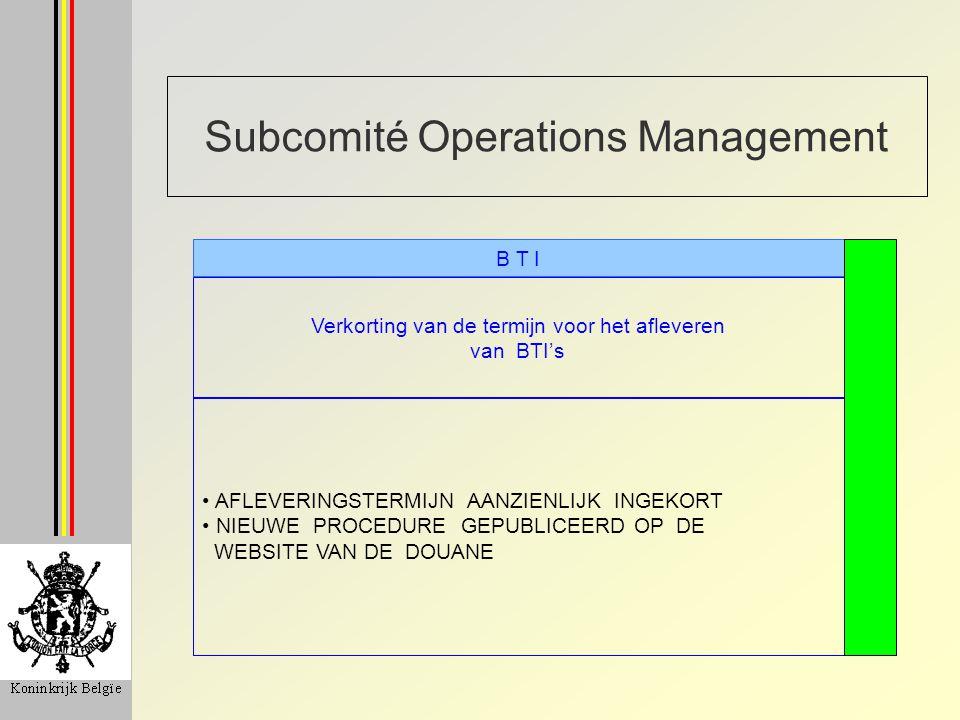 Subcomité Operations Management Verkorting van de termijn voor het afleveren van BTI's B T I AFLEVERINGSTERMIJN AANZIENLIJK INGEKORT NIEUWE PROCEDURE GEPUBLICEERD OP DE WEBSITE VAN DE DOUANE