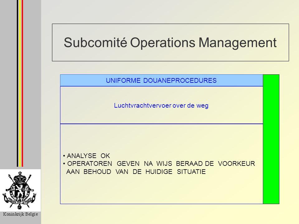 Subcomité Operations Management Borgstelling entrepot type B UNIFORME DOUANEPROCEDURES GEDETAILLEERDE PROBLEEMSTELLING WORDT VOORBEREID NIEUWE WERKGROEP : OP TE STARTEN IN SEPTEMBER
