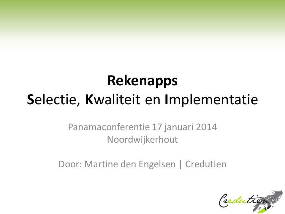 Rekenapps Selectie, Kwaliteit en Implementatie Panamaconferentie 17 januari 2014 Noordwijkerhout Door: Martine den Engelsen | Credutien