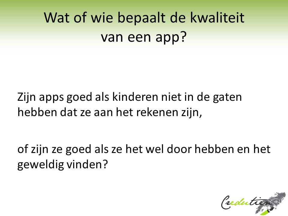 Wat of wie bepaalt de kwaliteit van een app? Zijn apps goed als kinderen niet in de gaten hebben dat ze aan het rekenen zijn, of zijn ze goed als ze h