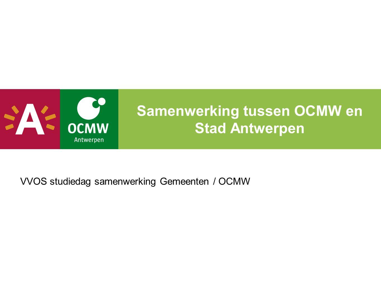 Samenwerking tussen OCMW en Stad Antwerpen VVOS studiedag samenwerking Gemeenten / OCMW