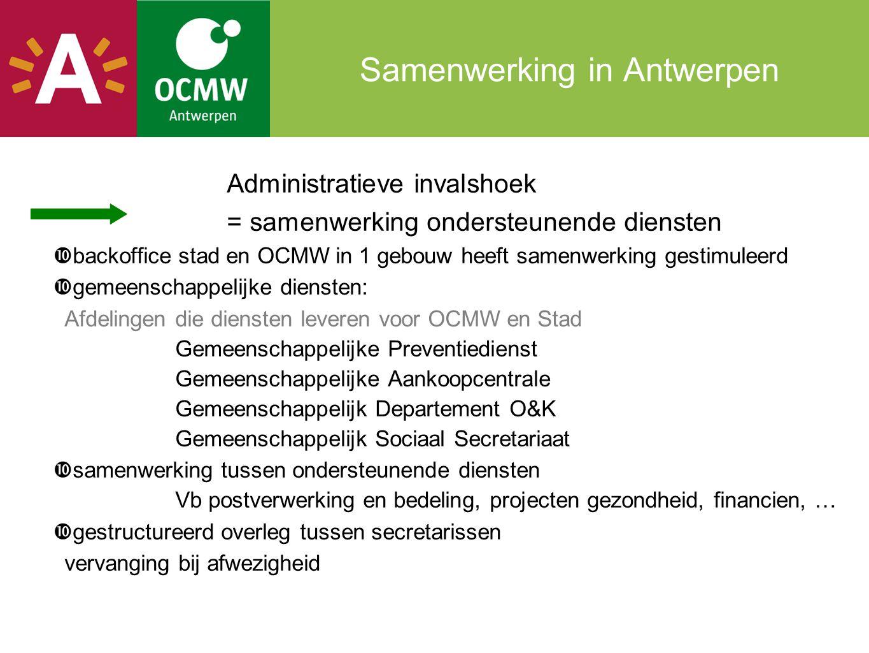 Samenwerking in Antwerpen Administratieve invalshoek = samenwerking ondersteunende diensten  backoffice stad en OCMW in 1 gebouw heeft samenwerking g