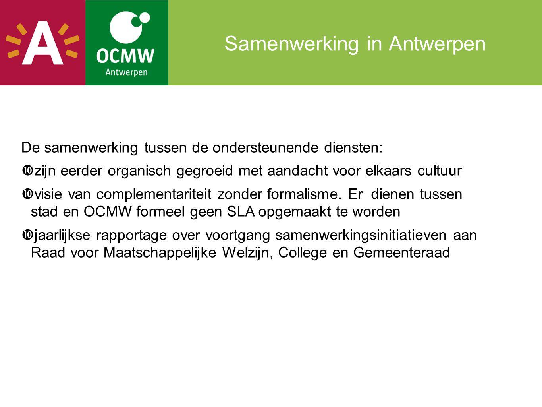 Samenwerking in Antwerpen De samenwerking tussen de ondersteunende diensten:  zijn eerder organisch gegroeid met aandacht voor elkaars cultuur  visie van complementariteit zonder formalisme.