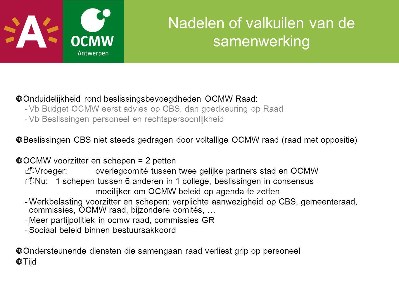 Nadelen of valkuilen van de samenwerking  Onduidelijkheid rond beslissingsbevoegdheden OCMW Raad: -Vb Budget OCMW eerst advies op CBS, dan goedkeurin