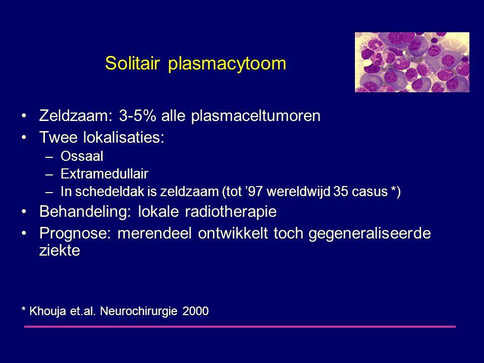 Solitair plasmacytoom Zeldzaam: 3-5% alle plasmaceltumoren Twee lokalisaties: –Ossaal –Extramedullair –In schedeldak is zeldzaam (tot '97 wereldwijd 35 casus *) Behandeling: lokale radiotherapie Prognose: merendeel ontwikkelt toch gegeneraliseerde ziekte * Khouja et.al.