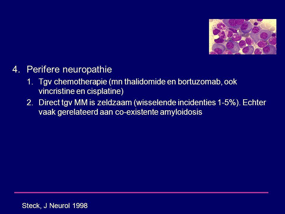 4.Perifere neuropathie 1.Tgv chemotherapie (mn thalidomide en bortuzomab, ook vincristine en cisplatine) 2.Direct tgv MM is zeldzaam (wisselende incid