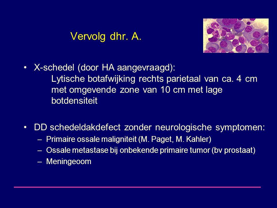 Vervolg dhr.A. X-schedel (door HA aangevraagd): Lytische botafwijking rechts parietaal van ca.