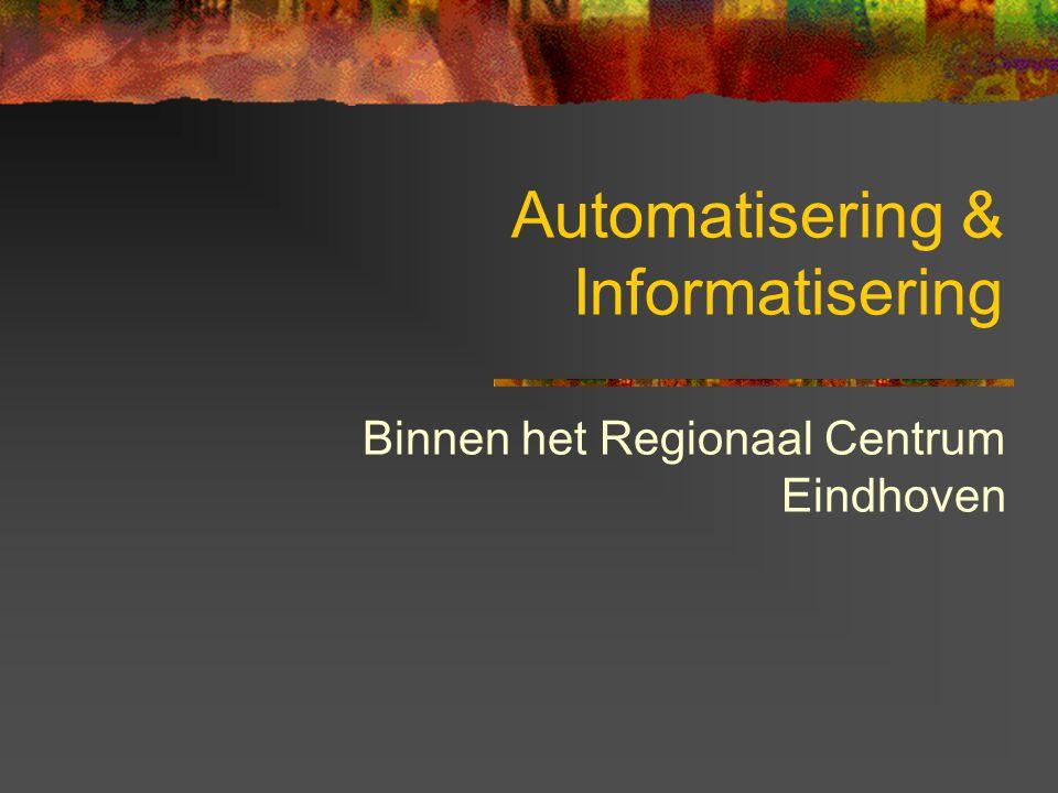Automatisering & Informatisering Binnen het Regionaal Centrum Eindhoven