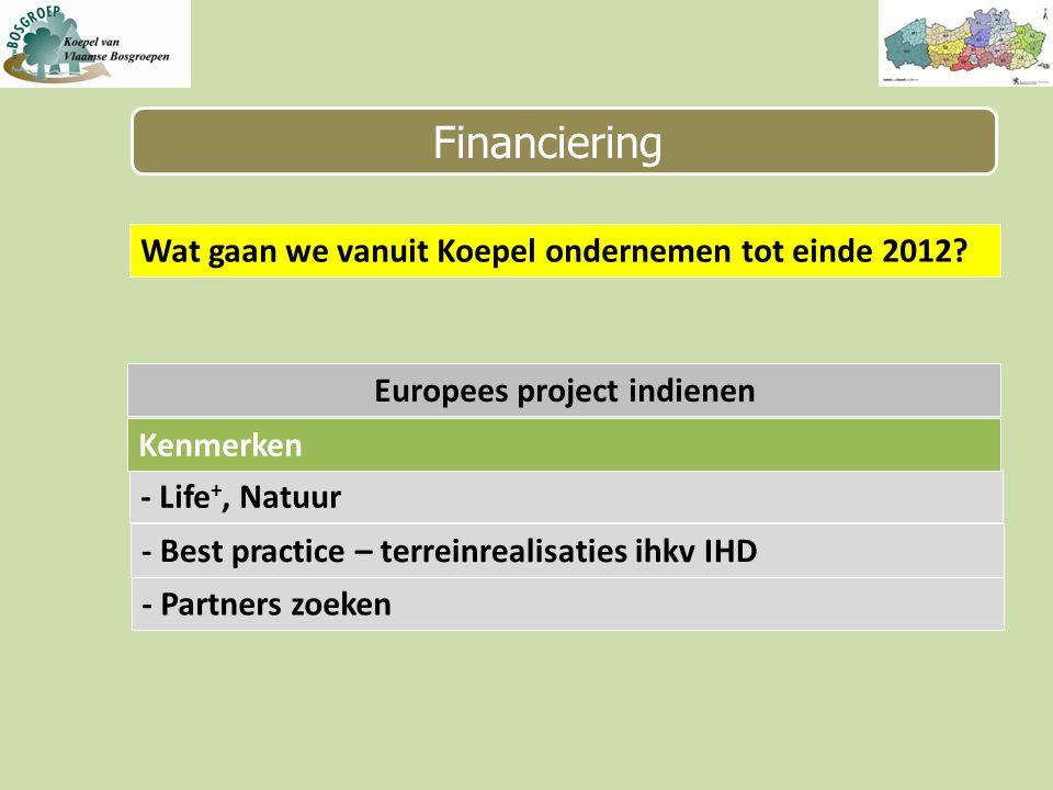 Financiering Europees project indienen - Life +, Natuur - Best practice – terreinrealisaties ihkv IHD - Partners zoeken Kenmerken Wat gaan we vanuit Koepel ondernemen tot einde 2012?