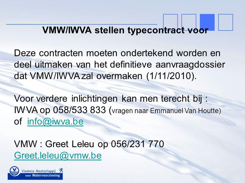 VMW/IWVA stellen typecontract voor Deze contracten moeten ondertekend worden en deel uitmaken van het definitieve aanvraagdossier dat VMW/IWVA zal ove